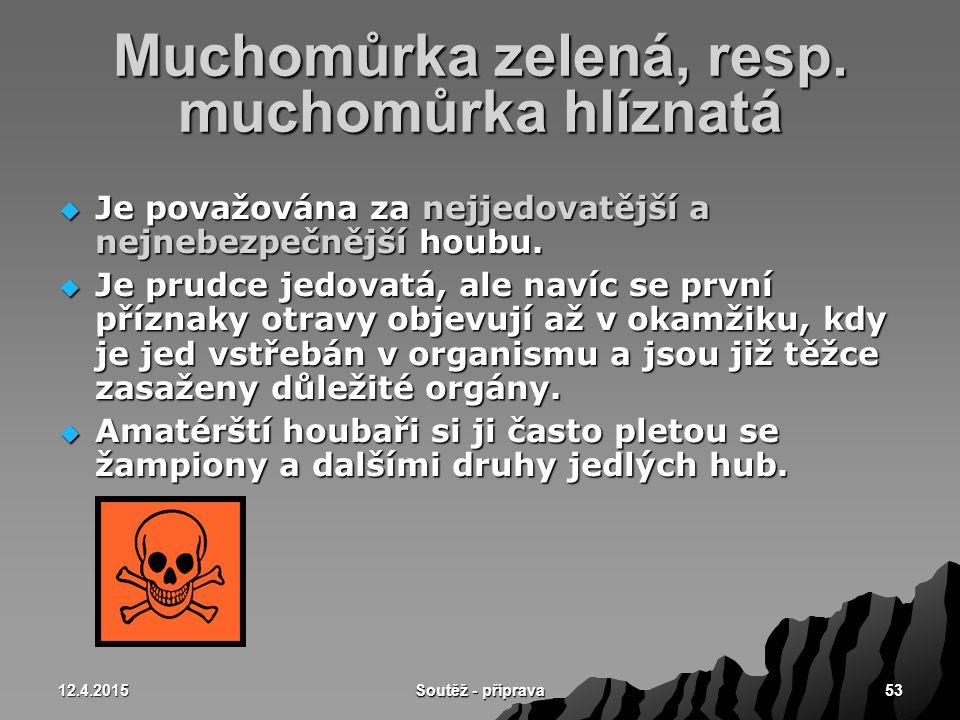 12.4.2015 Soutěž - příprava 53 Muchomůrka zelená, resp. muchomůrka hlíznatá  Je považována za nejjedovatější a nejnebezpečnější houbu.  Je prudce je