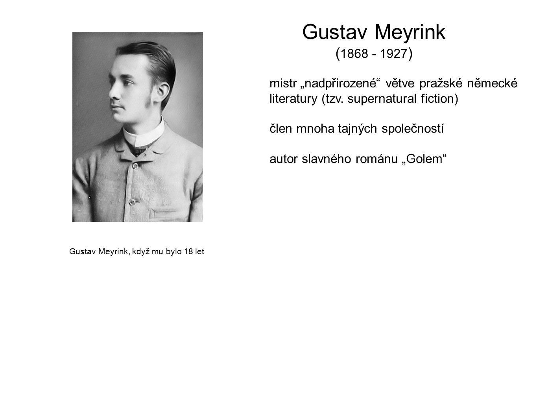 """Gustav Meyrink, když mu bylo 18 let Gustav Meyrink ( 1868 - 1927 ) mistr """"nadpřirozené"""" větve pražské německé literatury (tzv. supernatural fiction) č"""