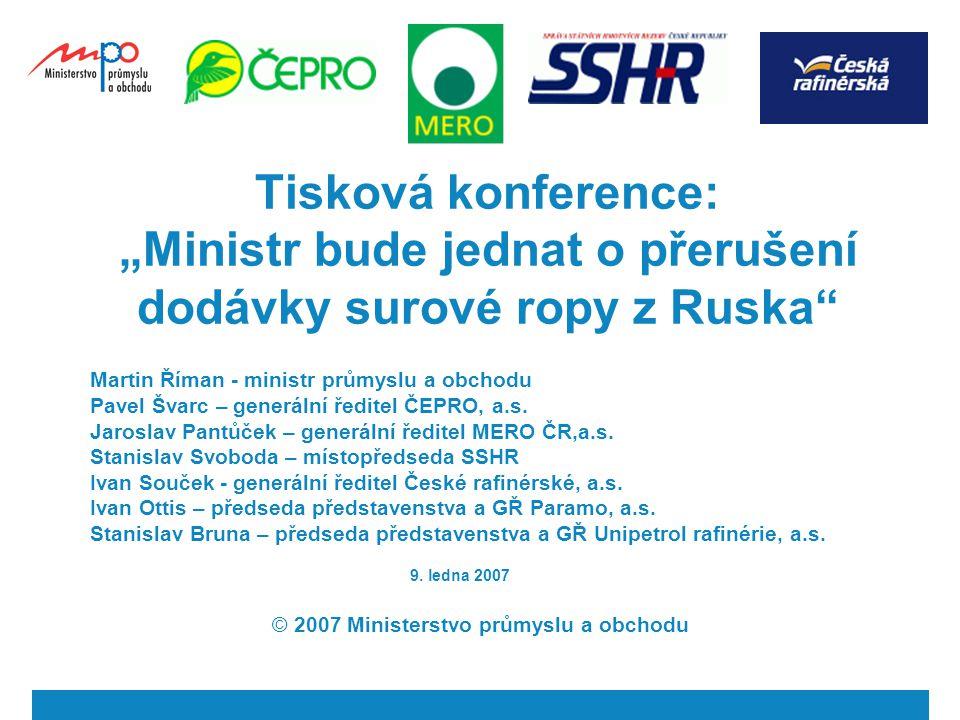 """Tisková konference: """"Ministr bude jednat o přerušení dodávky surové ropy z Ruska"""" Martin Říman - ministr průmyslu a obchodu Pavel Švarc – generální ře"""