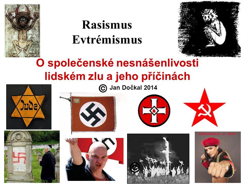 O společenské nesnášenlivosti lidském zlu a jeho příčinách Jan Dočkal 2014 Rasismus Evtrémismus