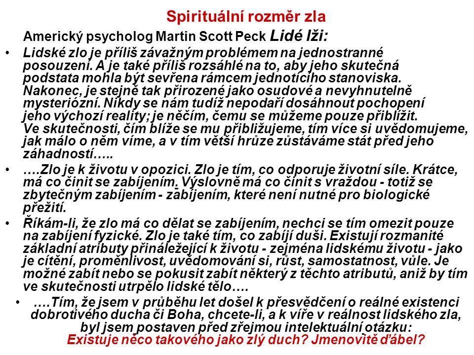Spirituální rozměr zla Americký psycholog Martin Scott Peck Lidé lži: Lidské zlo je příliš závažným problémem na jednostranné posouzení. A je také pří