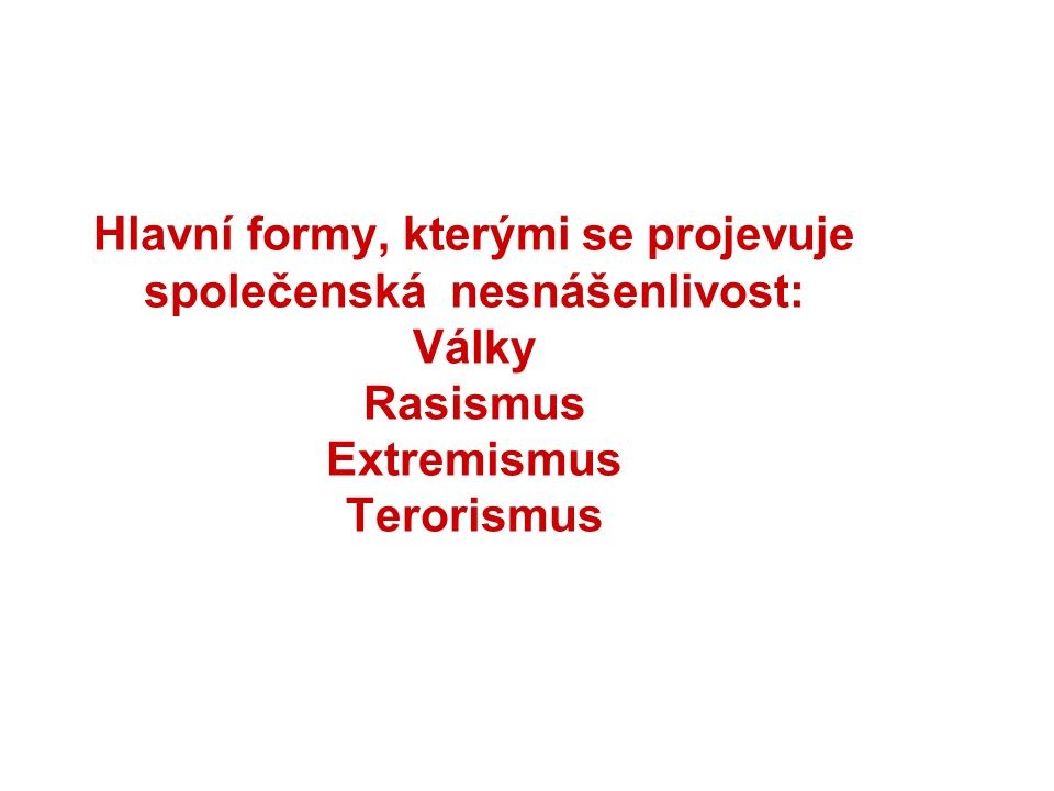 Hlavní formy, kterými se projevuje společenská nesnášenlivost: Války Rasismus Extremismus Terorismus