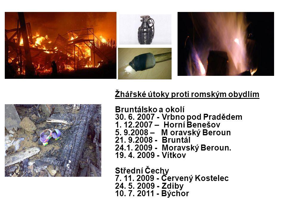 Žhářské útoky proti romským obydlím Bruntálsko a okolí 30. 6. 2007 - Vrbno pod Pradědem 1. 12.2007 – Horní Benešov 5. 9.2008 – M oravský Beroun 21. 9.