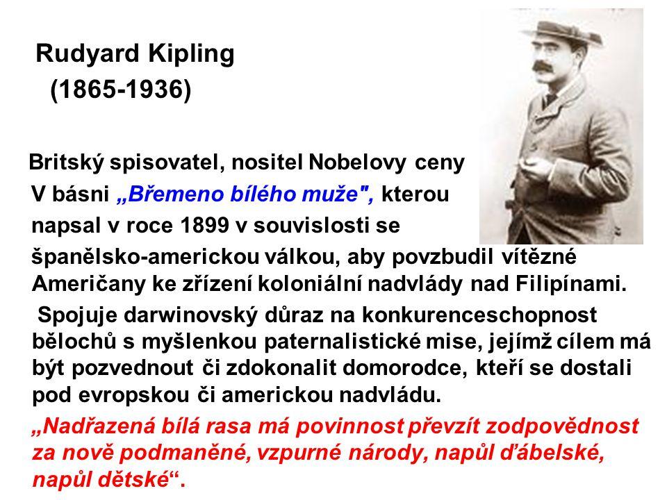 """Rudyard Kipling (1865-1936) Britský spisovatel, nositel Nobelovy ceny V básni """"Břemeno bílého muže"""