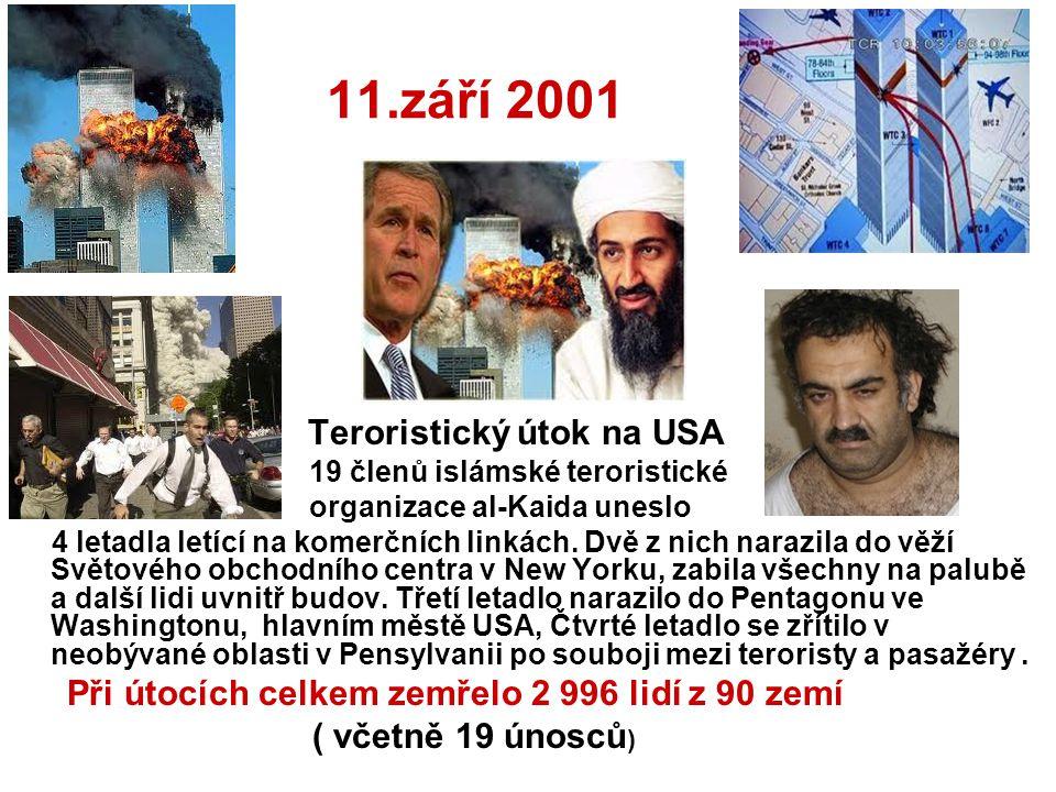 11.září 2001 Teroristický útok na USA 19 členů islámské teroristické organizace al-Kaida uneslo 4 letadla letící na komerčních linkách. Dvě z nich nar