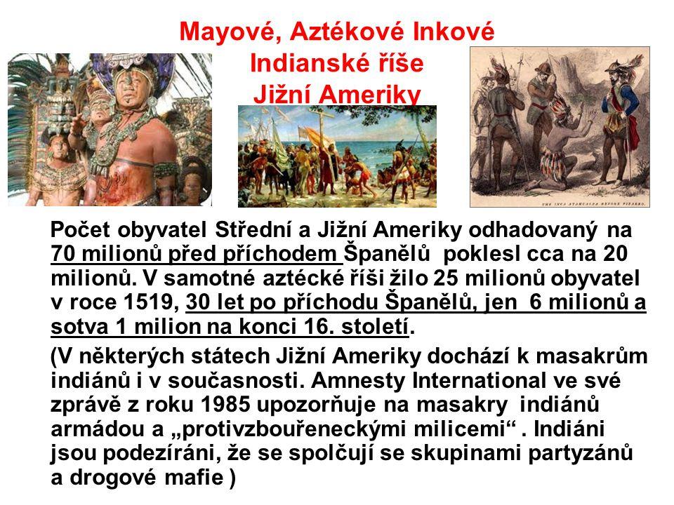 Mayové, Aztékové Inkové Indianské říše Jižní Ameriky Počet obyvatel Střední a Jižní Ameriky odhadovaný na 70 milionů před příchodem Španělů poklesl cc
