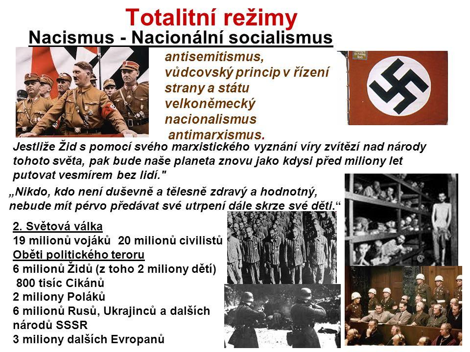 Totalitní režimy Nacismus - Nacionální socialismus 2. Světová válka 19 milionů vojáků 20 milionů civilistů Oběti politického teroru 6 milionů Židů (z