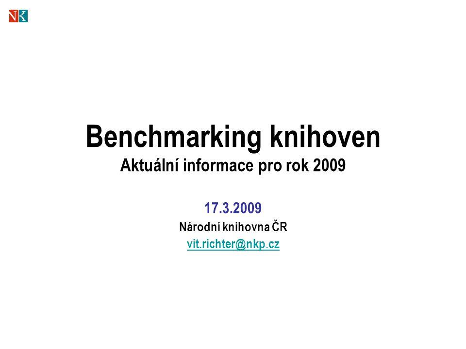 Benchmarking knihoven Aktuální informace pro rok 2009 17.3.2009 Národní knihovna ČR vit.richter@nkp.cz