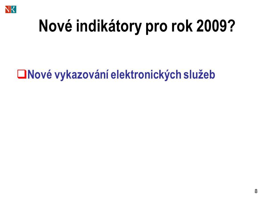 8 Nové indikátory pro rok 2009?  Nové vykazování elektronických služeb