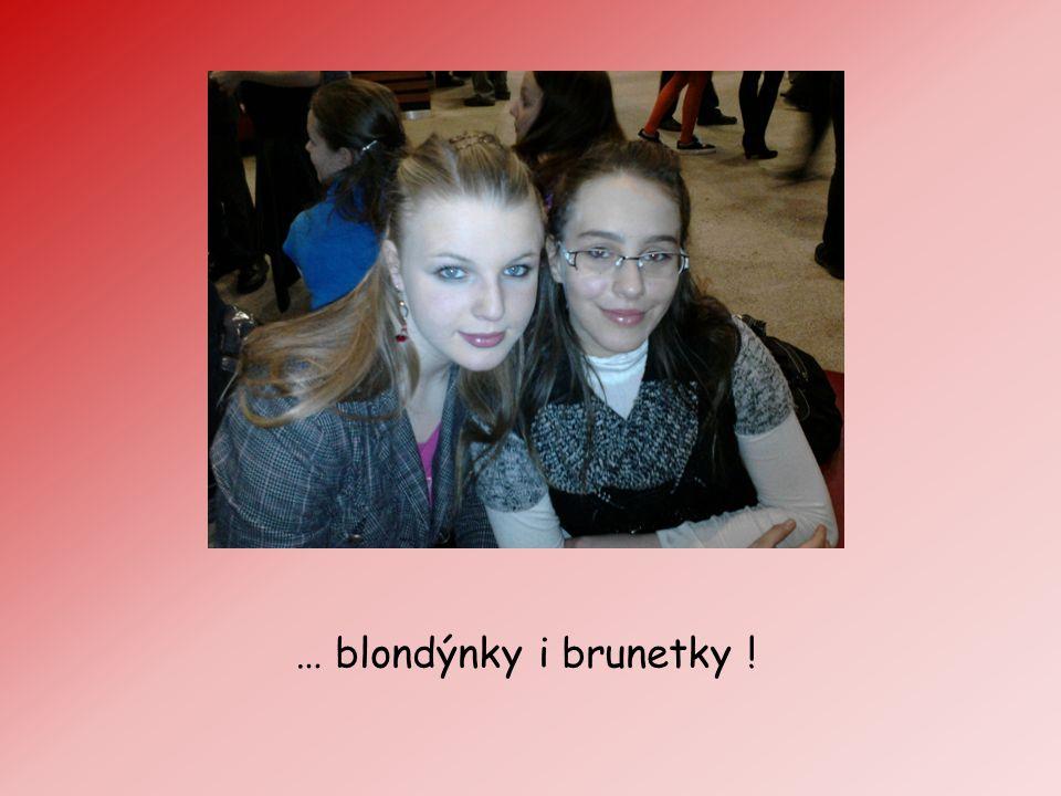 … blondýnky i brunetky !