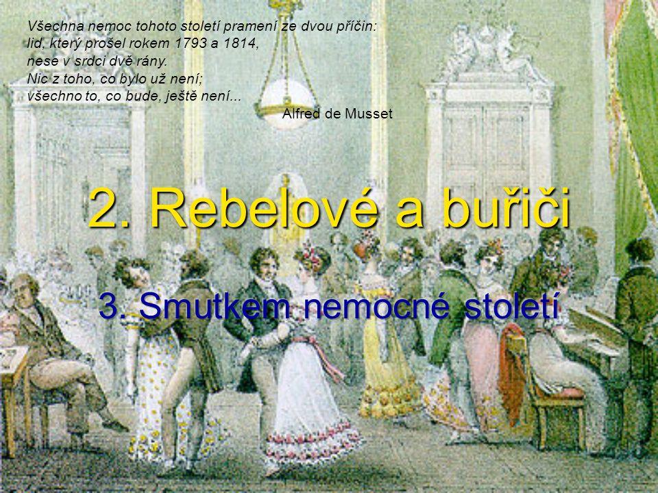 2. Rebelové a buřiči Všechna nemoc tohoto století pramení ze dvou příčin: lid, který prošel rokem 1793 a 1814, nese v srdci dvě rány. Nic z toho, co b