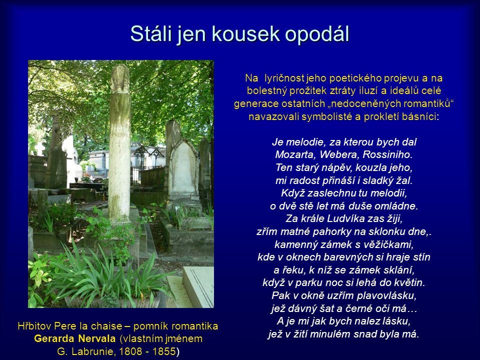 Stáli jen kousek opodál Hřbitov Pere la chaise – pomník romantika Gerarda Nervala (vlastním jménem G.