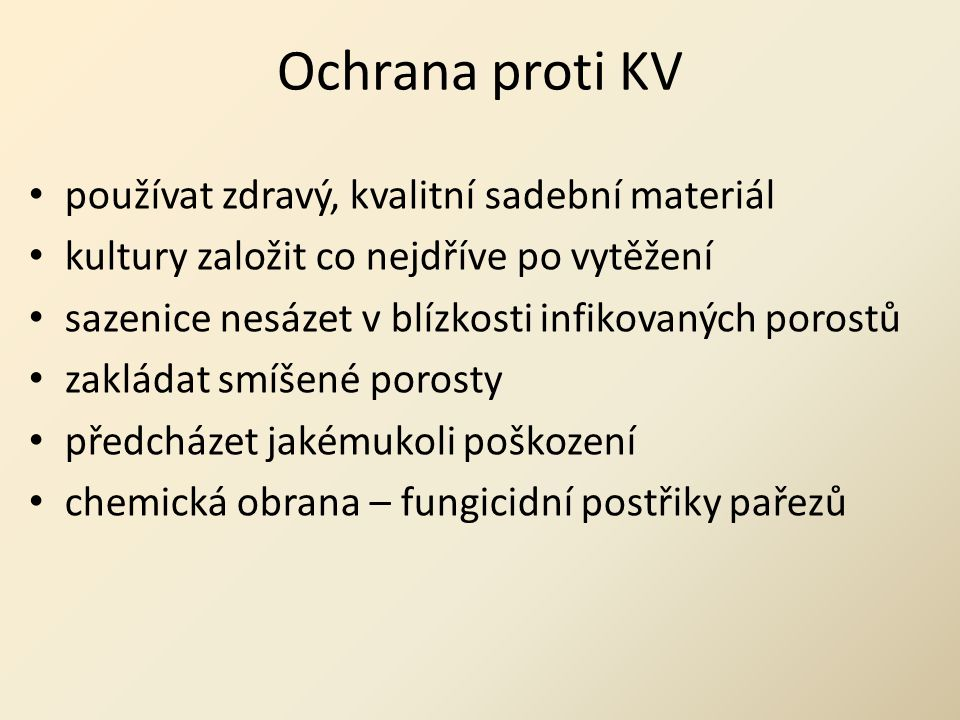 Ochrana proti KV používat zdravý, kvalitní sadební materiál kultury založit co nejdříve po vytěžení sazenice nesázet v blízkosti infikovaných porostů zakládat smíšené porosty předcházet jakémukoli poškození chemická obrana – fungicidní postřiky pařezů