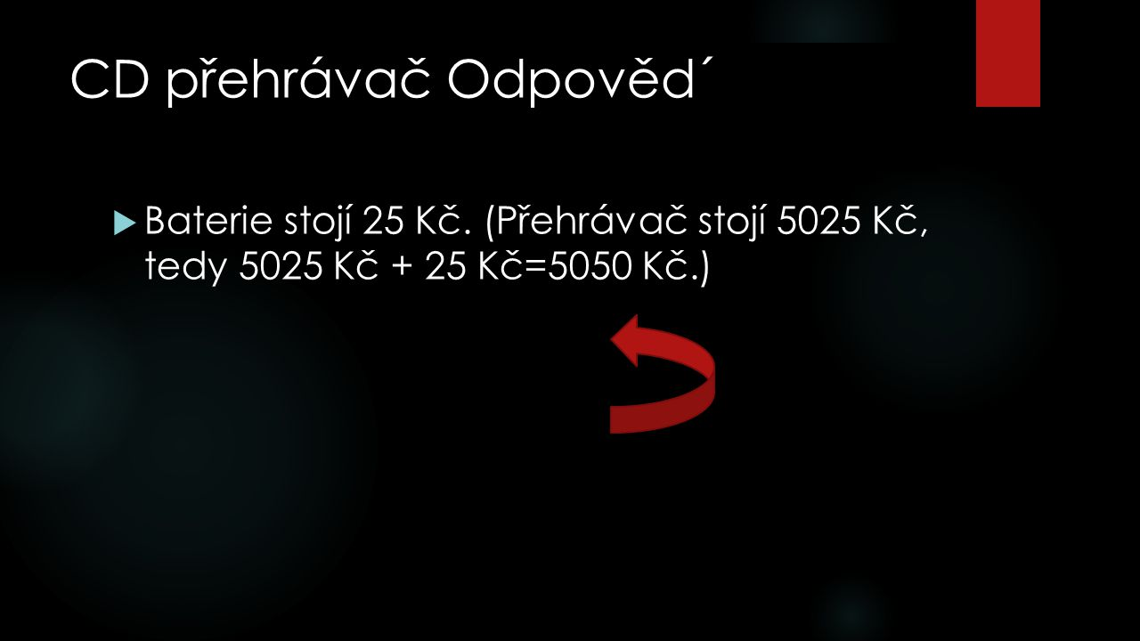 CD přehrávač Odpověd´  Baterie stojí 25 Kč.