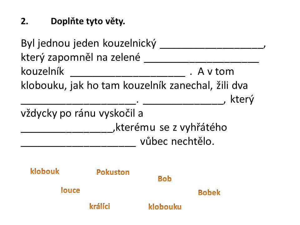 2.Doplňte tyto věty.
