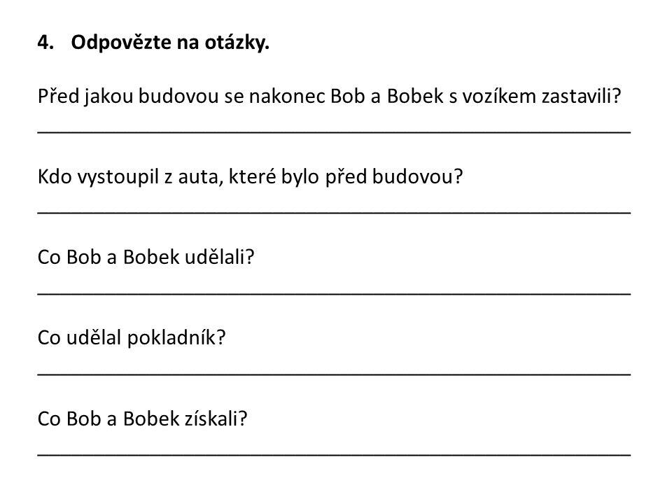 4.Odpovězte na otázky. Před jakou budovou se nakonec Bob a Bobek s vozíkem zastavili.