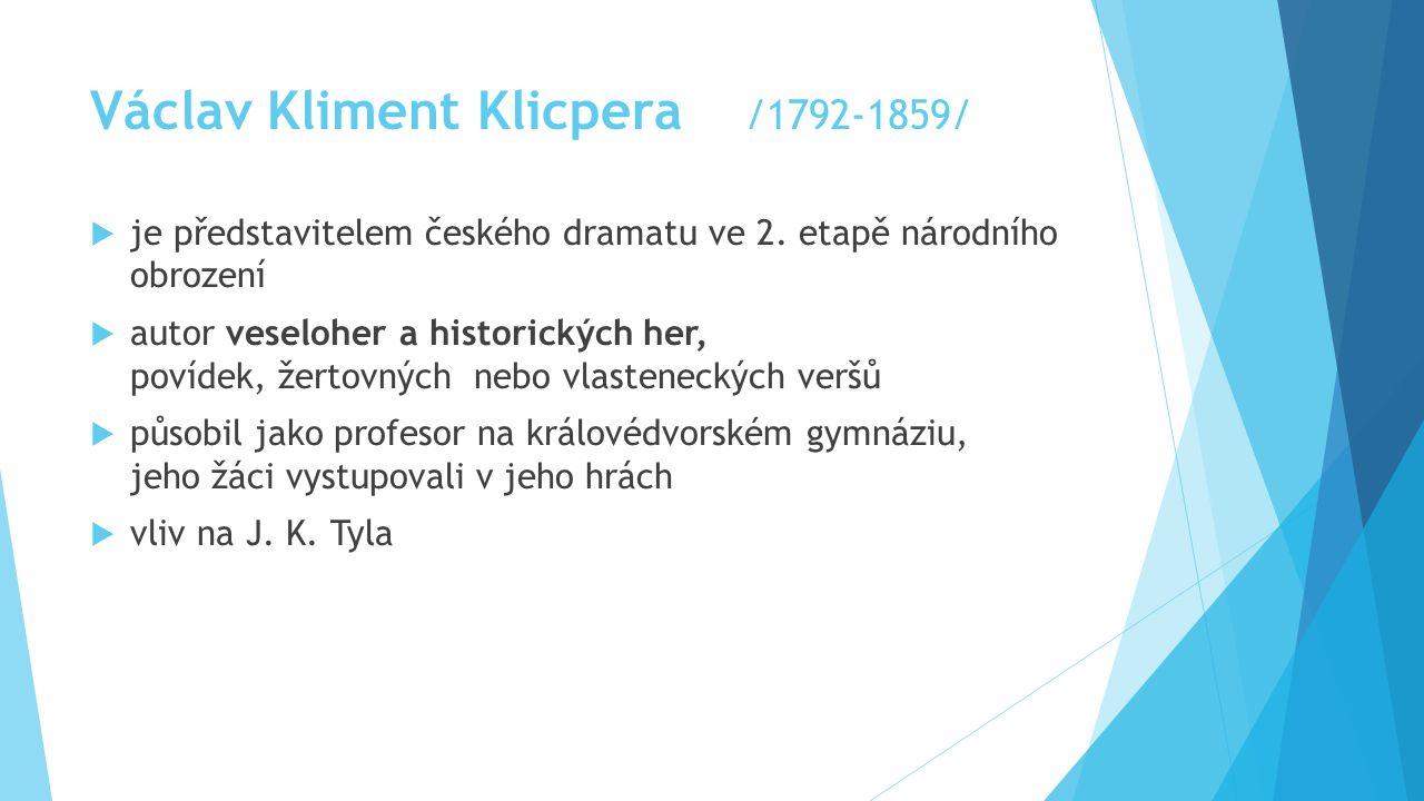 Václav Kliment Klicpera /1792-1859/  je představitelem českého dramatu ve 2.