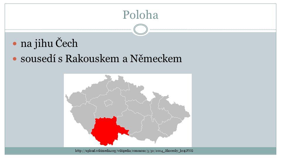Poloha na jihu Čech sousedí s Rakouskem a Německem http://upload.wikimedia.org/wikipedia/commons/5/50/2004_Jihocesky_kraj.PNG