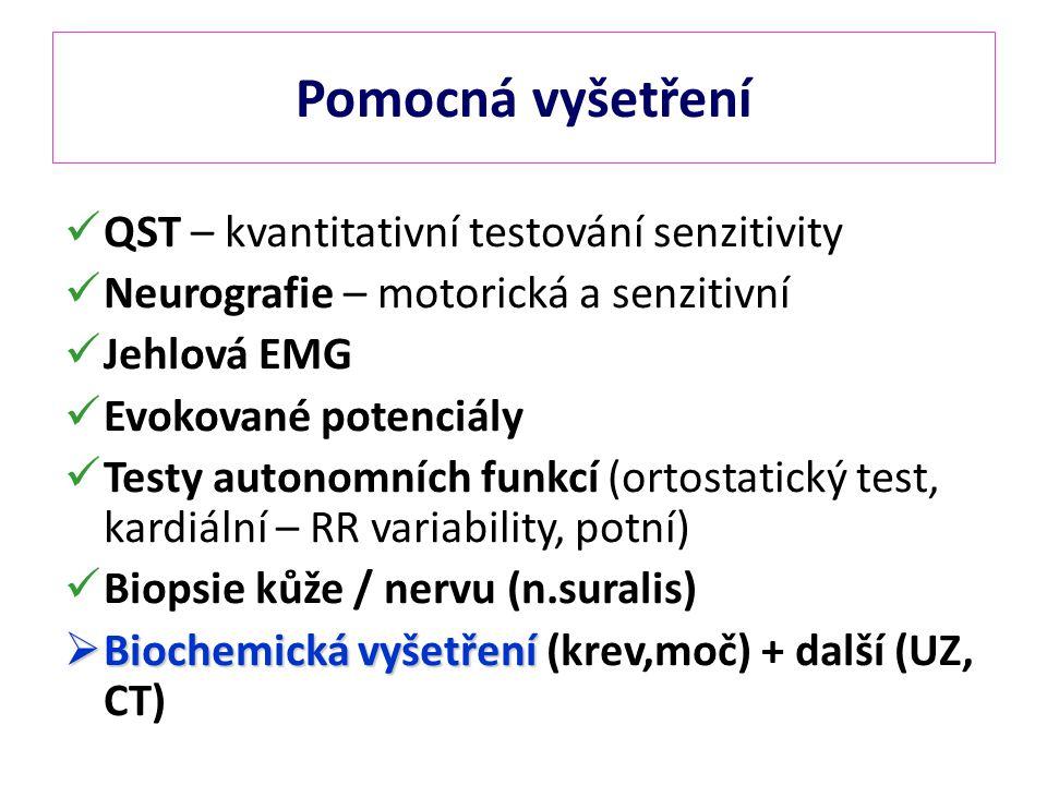 Pomocná vyšetření QST – kvantitativní testování senzitivity Neurografie – motorická a senzitivní Jehlová EMG Evokované potenciály Testy autonomních funkcí (ortostatický test, kardiální – RR variability, potní) Biopsie kůže / nervu (n.suralis)  Biochemická vyšetření  Biochemická vyšetření (krev,moč) + další (UZ, CT)