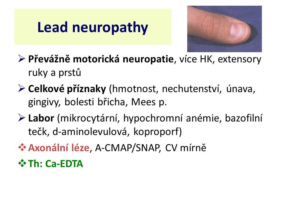 Lead neuropathy  Převážně motorická neuropatie, více HK, extensory ruky a prstů  Celkové příznaky (hmotnost, nechutenství, únava, gingivy, bolesti břicha, Mees p.