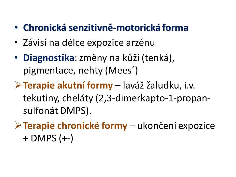 Chronická senzitivně-motorická forma Chronická senzitivně-motorická forma Závisí na délce expozice arzénu Diagnostika: změny na kůži (tenká), pigmentace, nehty (Mees´)  Terapie akutní formy – laváž žaludku, i.v.