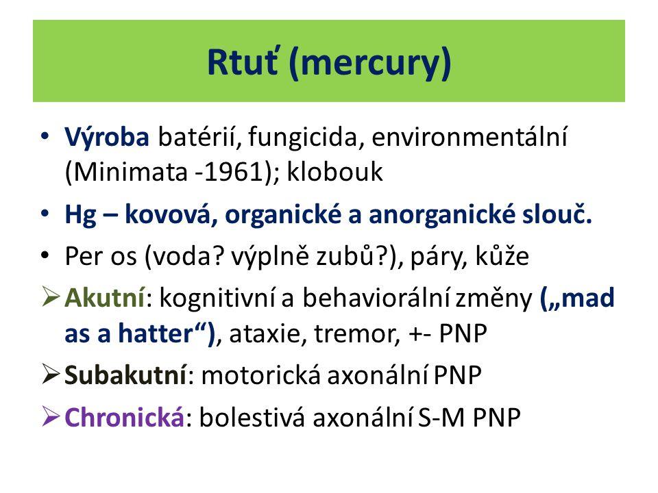 Rtuť (mercury) Výroba batérií, fungicida, environmentální (Minimata -1961); klobouk Hg – kovová, organické a anorganické slouč.