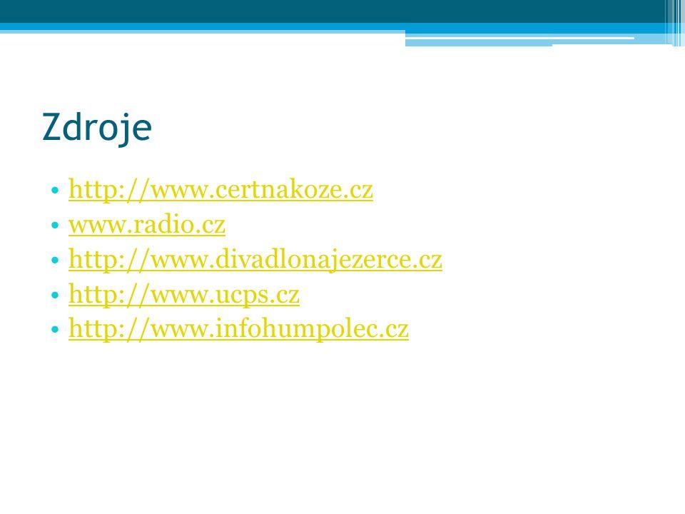 Zdroje http://www.certnakoze.cz www.radio.cz http://www.divadlonajezerce.cz http://www.ucps.cz http://www.infohumpolec.cz