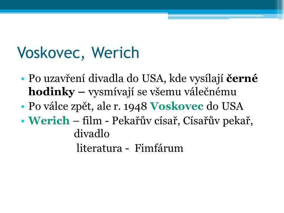 Voskovec, Werich Po uzavření divadla do USA, kde vysílají černé hodinky – vysmívají se všemu válečnému Po válce zpět, ale r.