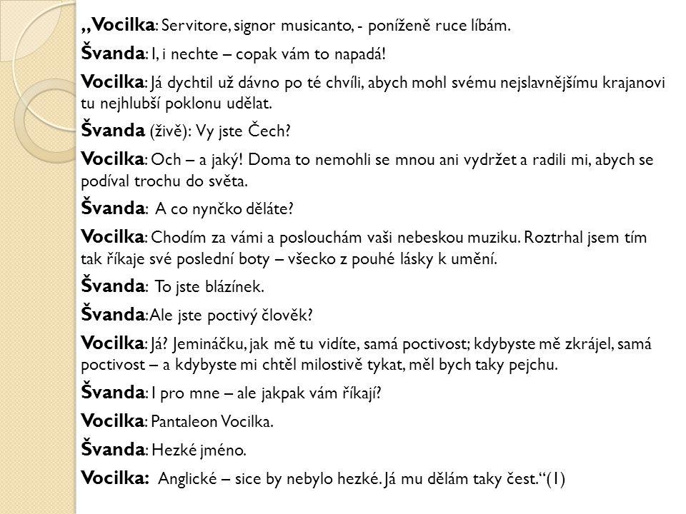 """""""Vocilka : Servitore, signor musicanto, - poníženě ruce líbám."""