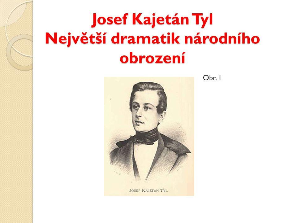 Josef Kajetán Tyl Největší dramatik národního obrození Obr. 1