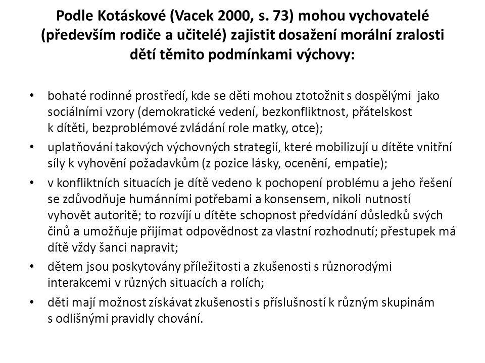Podle Kotáskové (Vacek 2000, s. 73) mohou vychovatelé (především rodiče a učitelé) zajistit dosažení morální zralosti dětí těmito podmínkami výchovy: