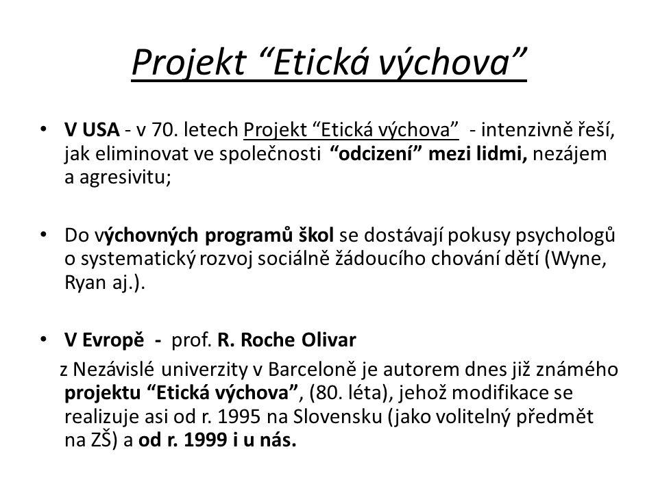 """Projekt """"Etická výchova"""" V USA - v 70. letech Projekt """"Etická výchova"""" - intenzivně řeší, jak eliminovat ve společnosti """"odcizení"""" mezi lidmi, nezájem"""