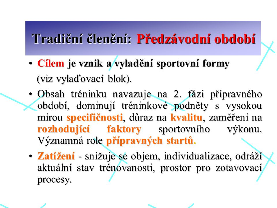Tradiční členění: Předzávodní období Cílem je vznik a vyladění sportovní formyCílem je vznik a vyladění sportovní formy (viz vylaďovací blok). (viz vy