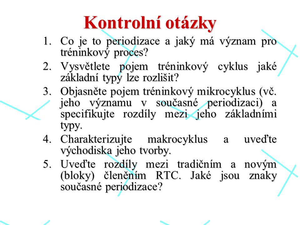 Kontrolní otázky 1.Co je to periodizace a jaký má význam pro tréninkový proces? 2.Vysvětlete pojem tréninkový cyklus jaké základní typy lze rozlišit?
