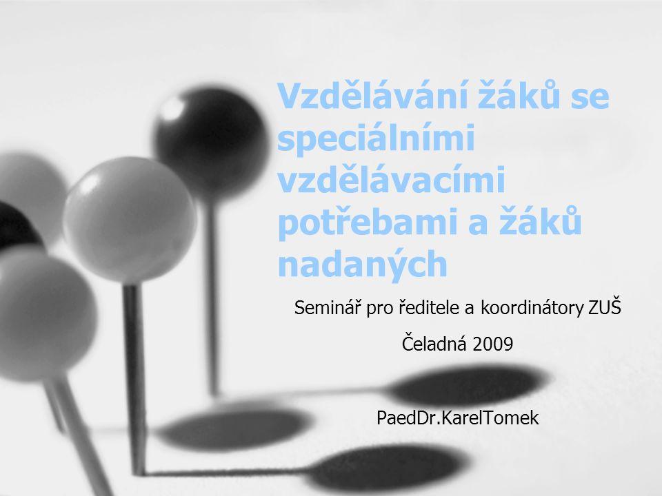Vzdělávání žáků se speciálními vzdělávacími potřebami a žáků nadaných Seminář pro ředitele a koordinátory ZUŠ Čeladná 2009 PaedDr.KarelTomek