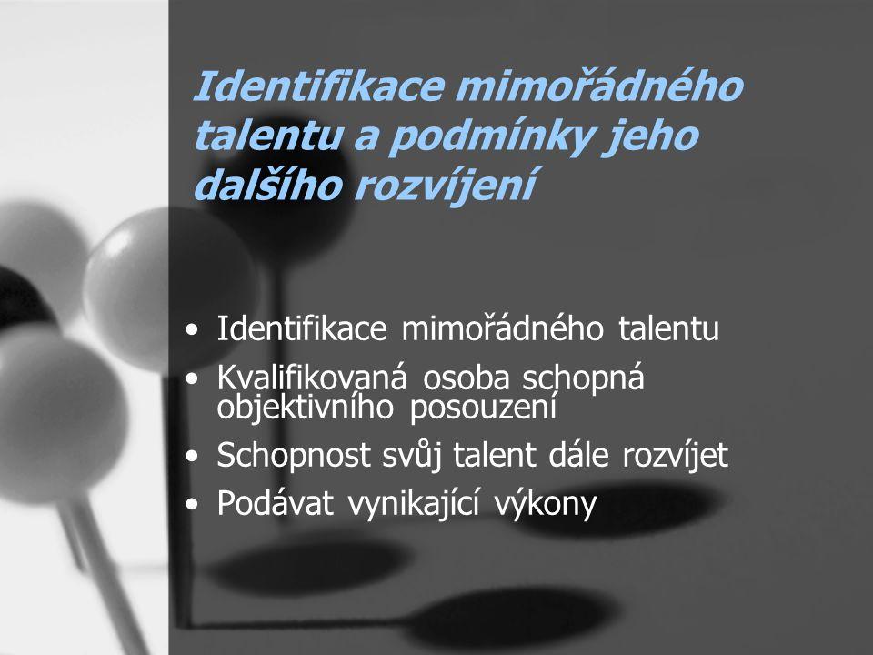 Identifikace mimořádného talentu a podmínky jeho dalšího rozvíjení Identifikace mimořádného talentu Kvalifikovaná osoba schopná objektivního posouzení Schopnost svůj talent dále rozvíjet Podávat vynikající výkony
