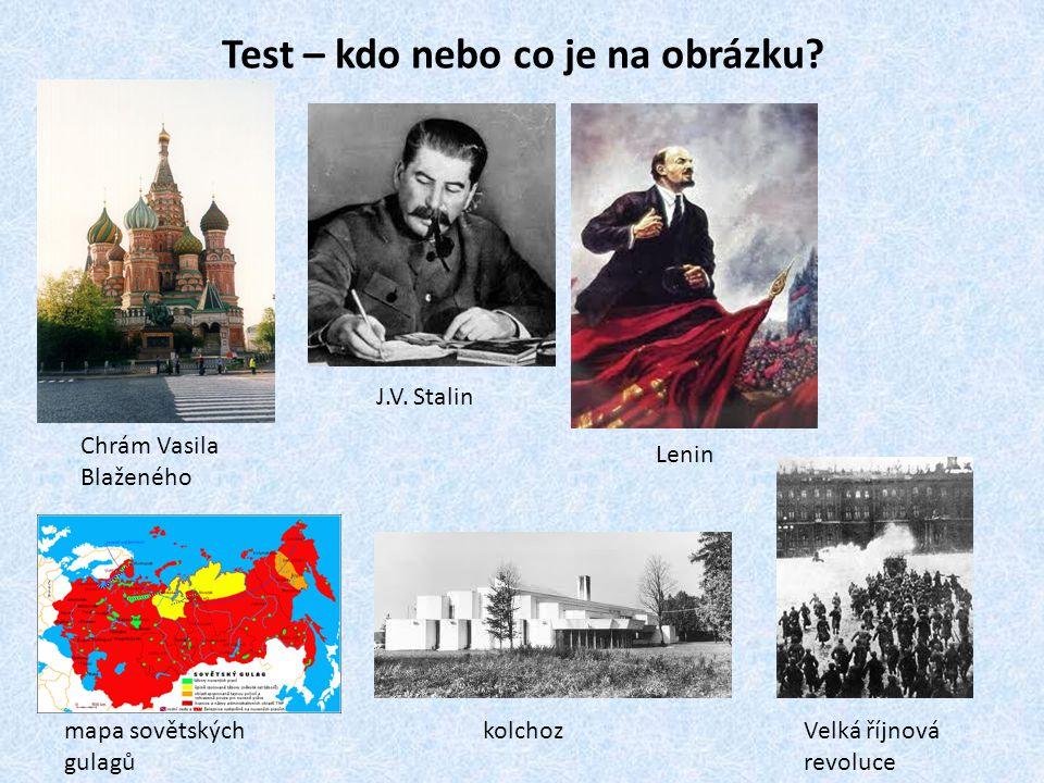 Test – kdo nebo co je na obrázku? Chrám Vasila Blaženého J.V. Stalin mapa sovětských gulagů Lenin kolchozVelká říjnová revoluce
