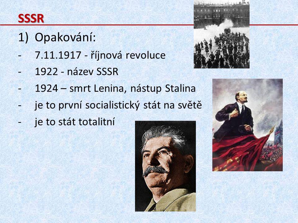 SSSR 1)Opakování: -7.11.1917 - říjnová revoluce -1922 - název SSSR -1924 – smrt Lenina, nástup Stalina -je to první socialistický stát na světě -je to