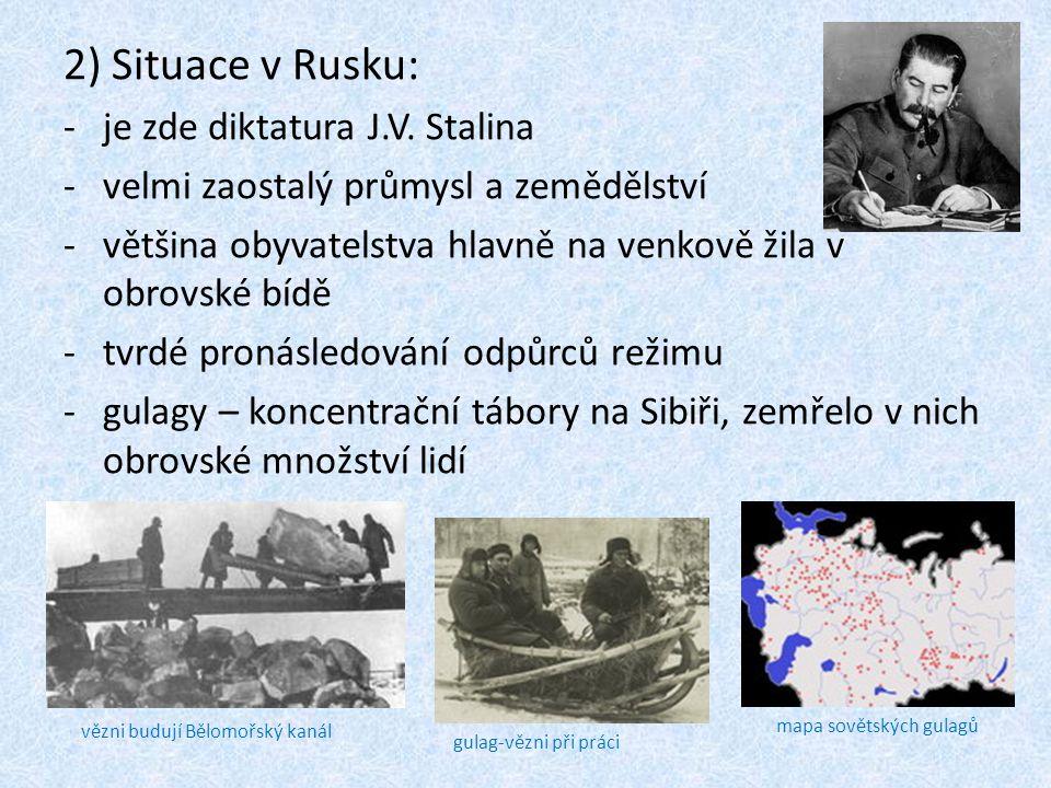 2) Situace v Rusku: -je zde diktatura J.V. Stalina -velmi zaostalý průmysl a zemědělství -většina obyvatelstva hlavně na venkově žila v obrovské bídě