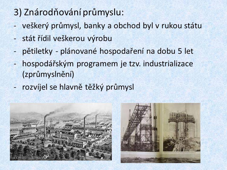 3) Znárodňování průmyslu: -veškerý průmysl, banky a obchod byl v rukou státu -stát řídil veškerou výrobu -pětiletky - plánované hospodaření na dobu 5