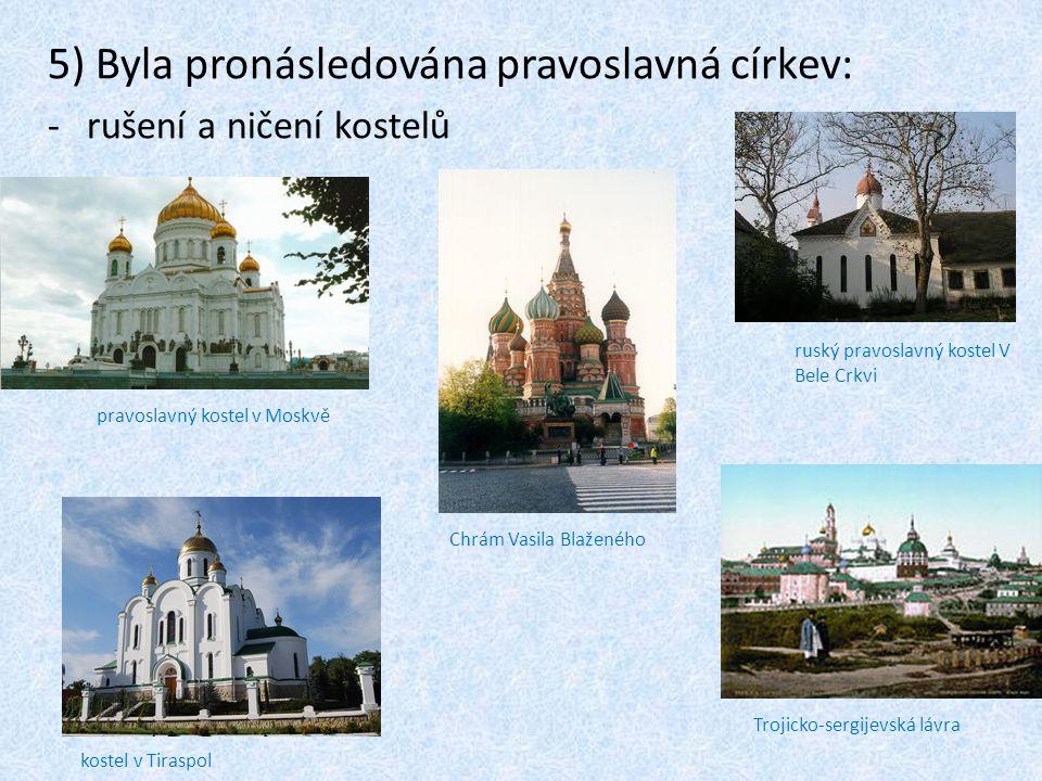 5) Byla pronásledována pravoslavná církev: -rušení a ničení kostelů ruský pravoslavný kostel V Bele Crkvi pravoslavný kostel v Moskvě Chrám Vasila Bla
