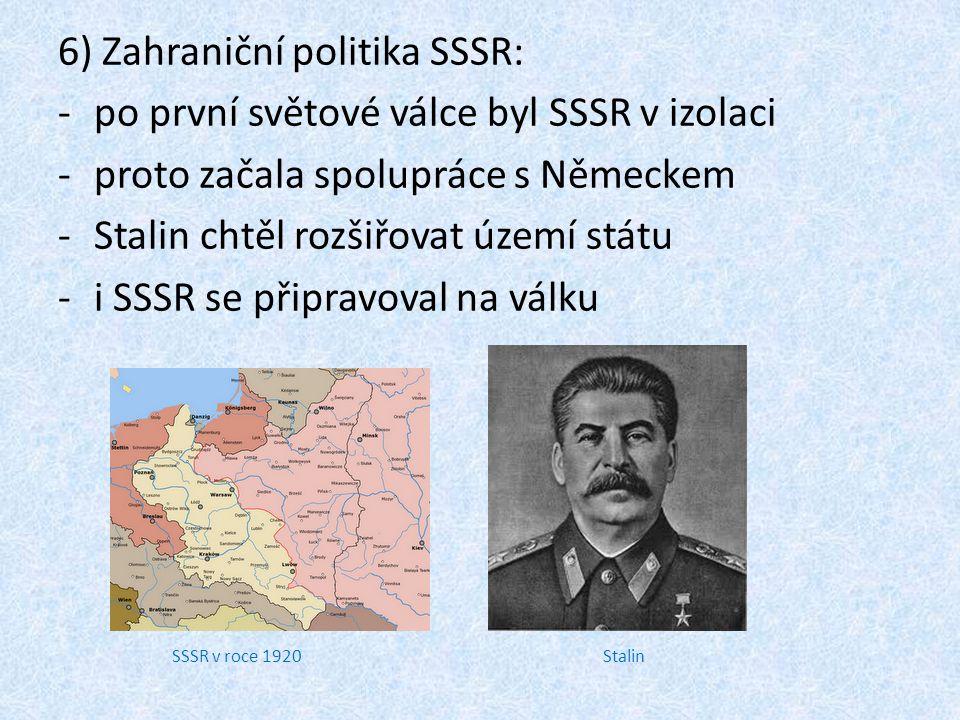 6) Zahraniční politika SSSR: -po první světové válce byl SSSR v izolaci -proto začala spolupráce s Německem -Stalin chtěl rozšiřovat území státu -i SS