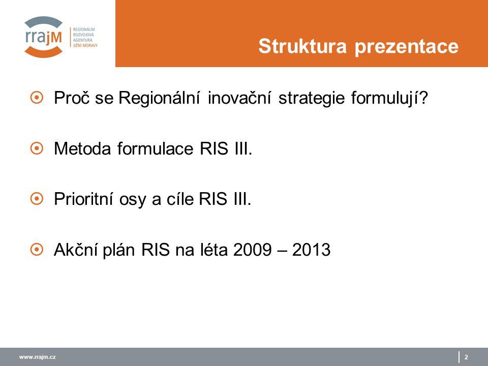 www.rrajm.cz 2 Struktura prezentace  Proč se Regionální inovační strategie formulují?  Metoda formulace RIS III.  Prioritní osy a cíle RIS III.  A