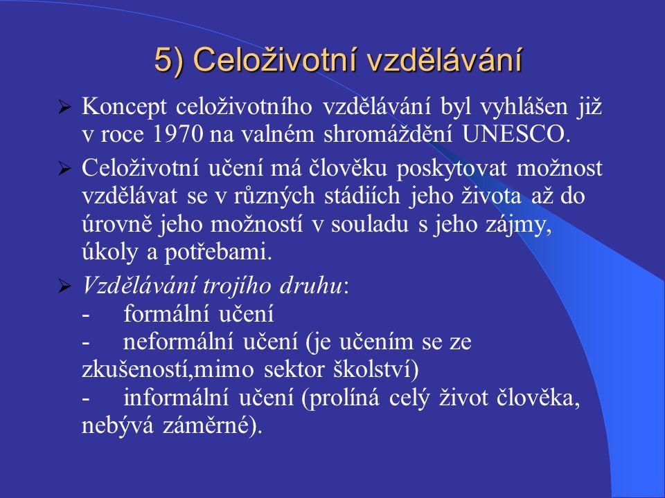 5) Celoživotní vzdělávání  Koncept celoživotního vzdělávání byl vyhlášen již v roce 1970 na valném shromáždění UNESCO.  Celoživotní učení má člověku