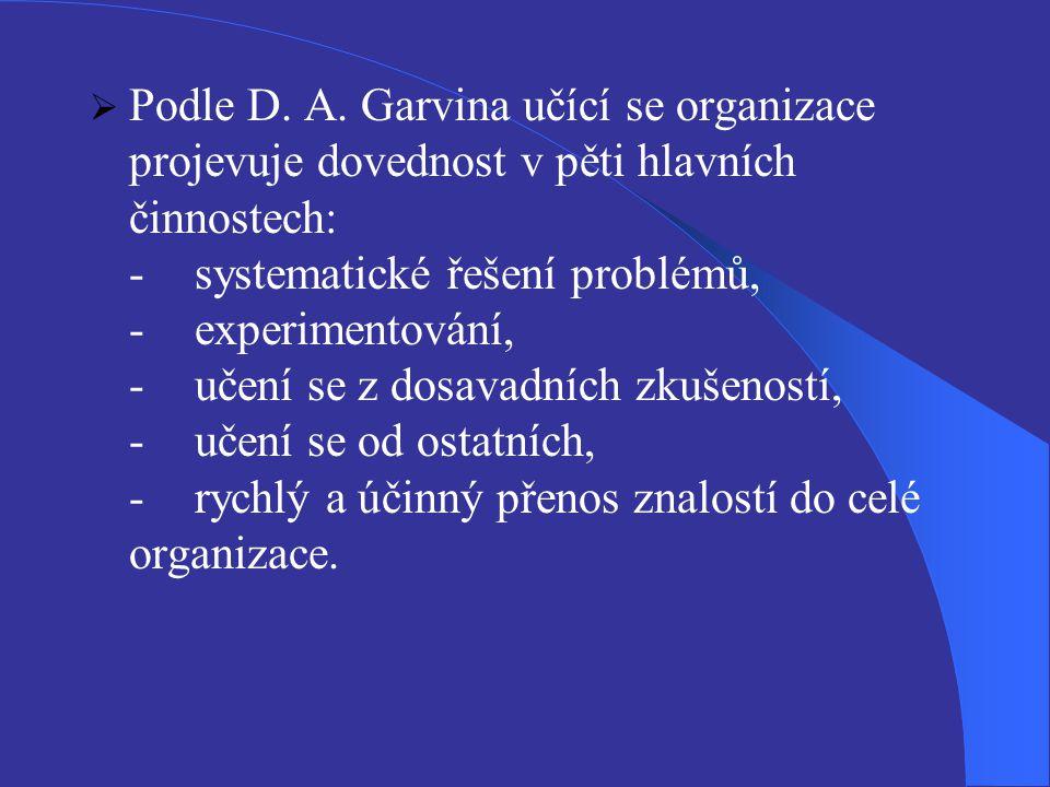  Podle D. A. Garvina učící se organizace projevuje dovednost v pěti hlavních činnostech: -systematické řešení problémů, -experimentování, -učení se z