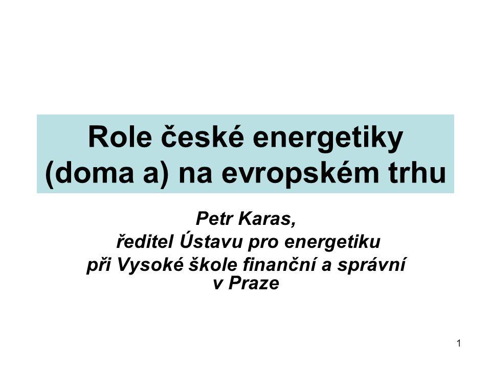 1 Role české energetiky (doma a) na evropském trhu Petr Karas, ředitel Ústavu pro energetiku při Vysoké škole finanční a správní v Praze