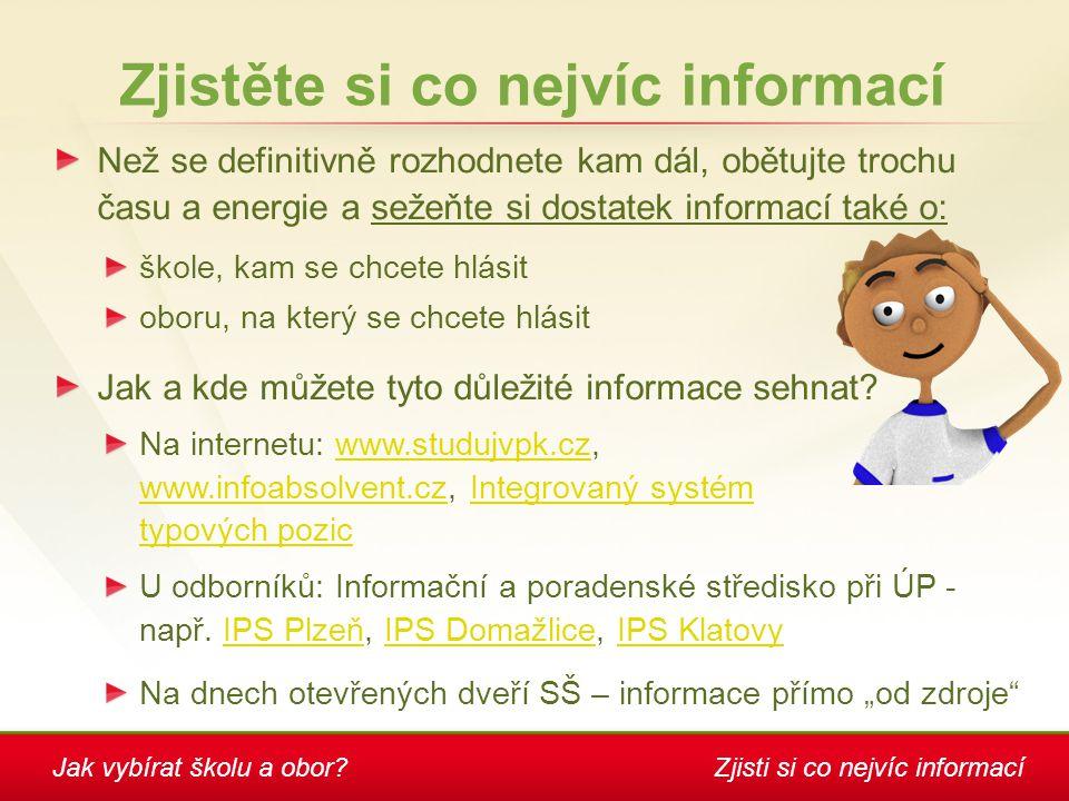 Zjistěte si co nejvíc informací Jak a kde můžete tyto důležité informace sehnat? Než se definitivně rozhodnete kam dál, obětujte trochu času a energie
