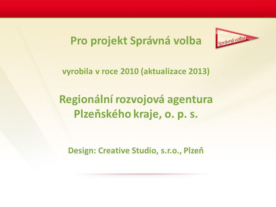 Pro projekt Správná volba Design: Creative Studio, s.r.o., Plzeň Regionální rozvojová agentura Plzeňského kraje, o. p. s. vyrobila v roce 2010 (aktual