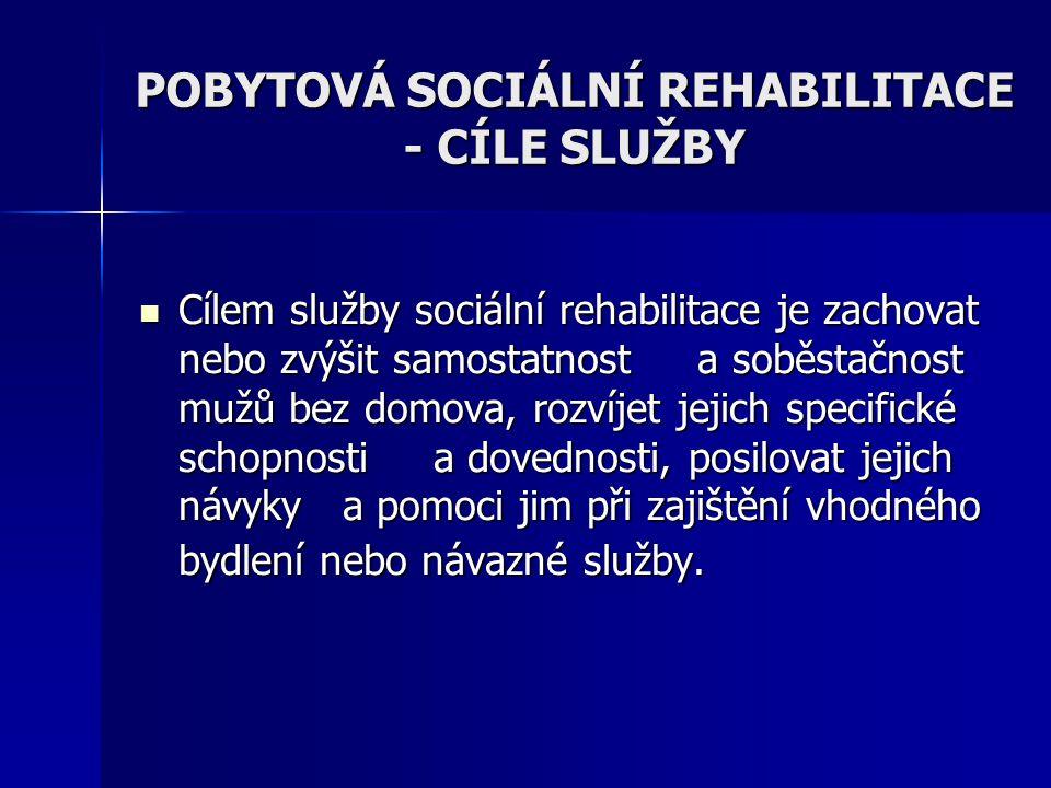 POBYTOVÁ SOCIÁLNÍ REHABILITACE - CÍLE SLUŽBY Cílem služby sociální rehabilitace je zachovat nebo zvýšit samostatnost a soběstačnost mužů bez domova, r