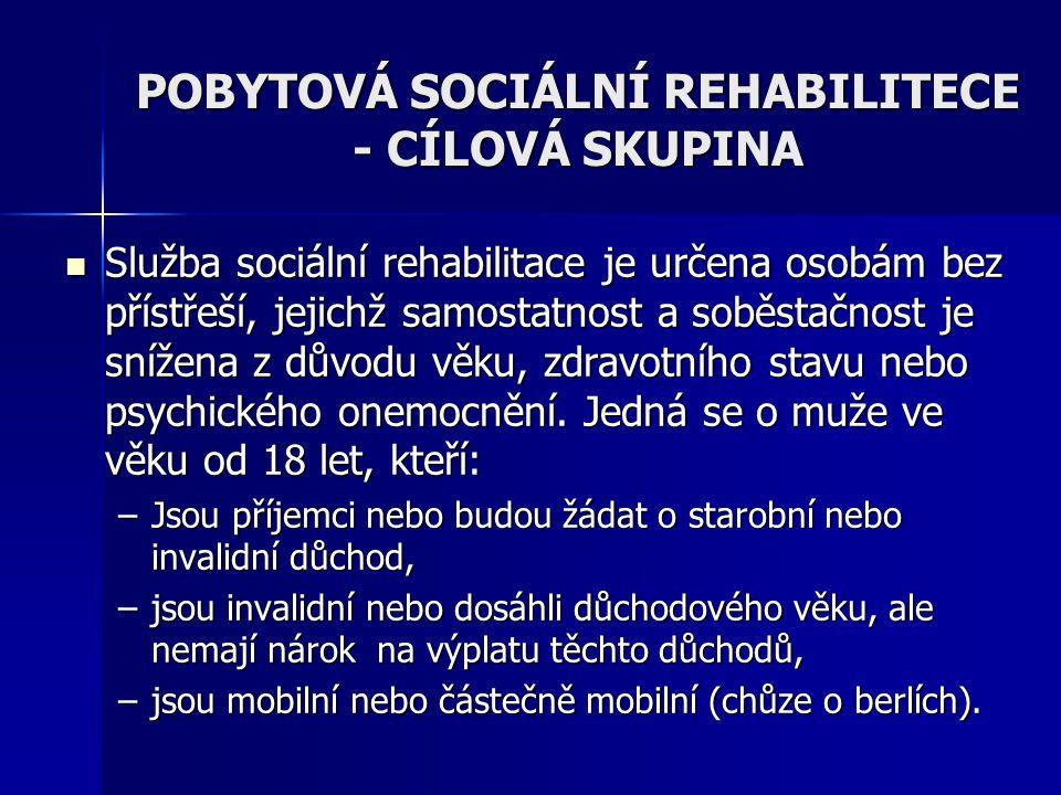 POBYTOVÁ SOCIÁLNÍ REHABILITECE - CÍLOVÁ SKUPINA Služba sociální rehabilitace je určena osobám bez přístřeší, jejichž samostatnost a soběstačnost je snížena z důvodu věku, zdravotního stavu nebo psychického onemocnění.